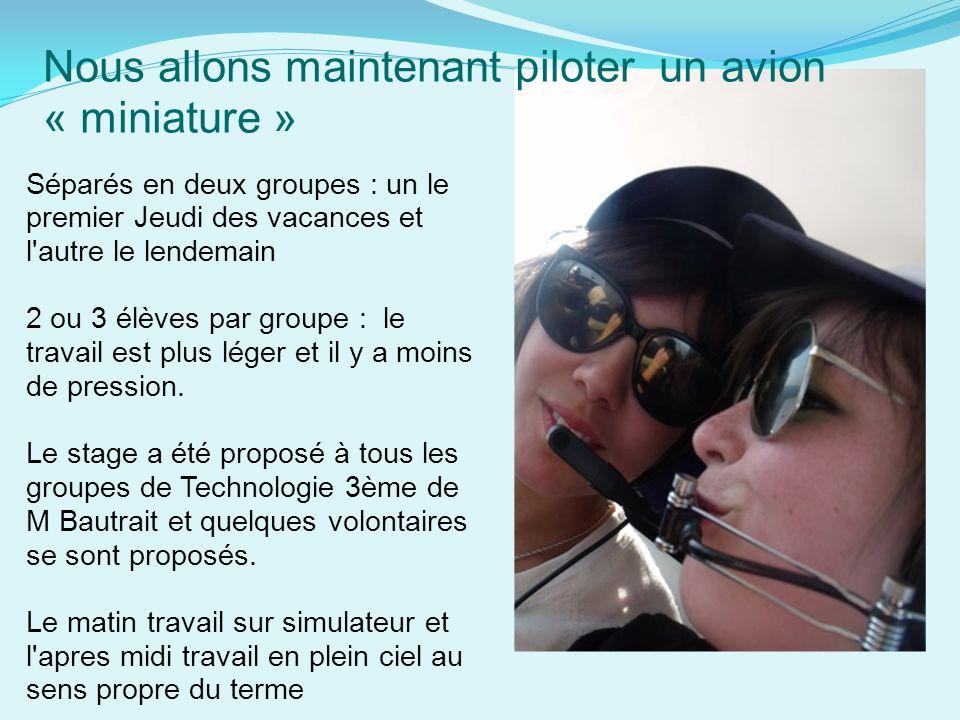 Nous allons maintenant piloter un avion « miniature » Séparés en deux groupes : un le premier Jeudi des vacances et l'autre le lendemain 2 ou 3 élèves