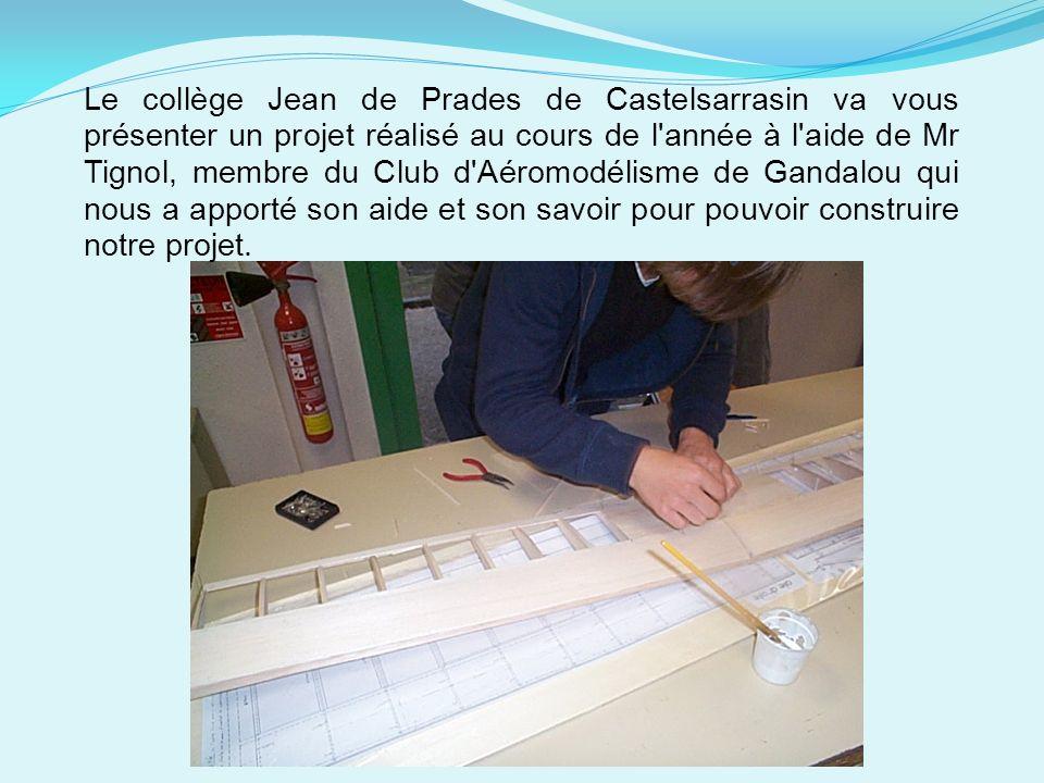 Le collège Jean de Prades de Castelsarrasin va vous présenter un projet réalisé au cours de l'année à l'aide de Mr Tignol, membre du Club d'Aéromodéli
