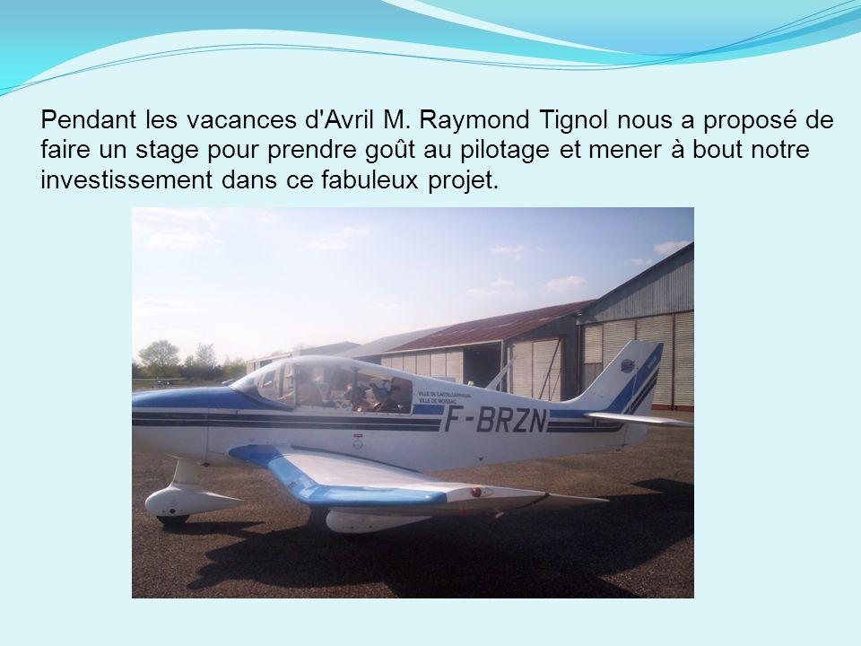 Pendant les vacances d'Avril M. Raymond Tignol nous a proposé de faire un stage pour prendre goût au pilotage et mener à bout notre investissement dan