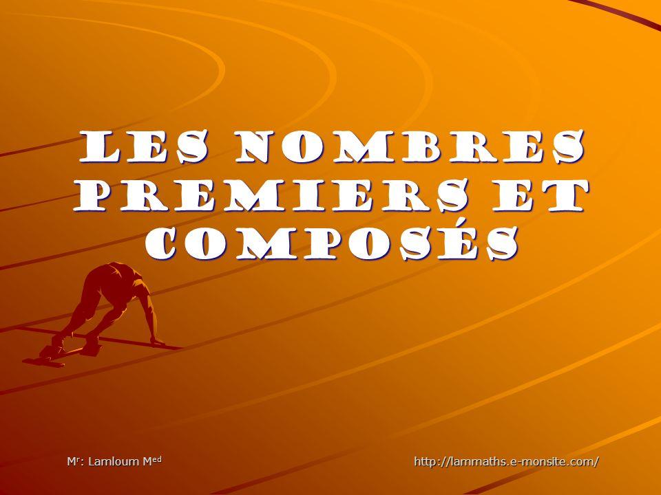 LES NOMBRES PREMIERS ET COMPOSÉS M r : Lamloum M ed http://lammaths.e-monsite.com/