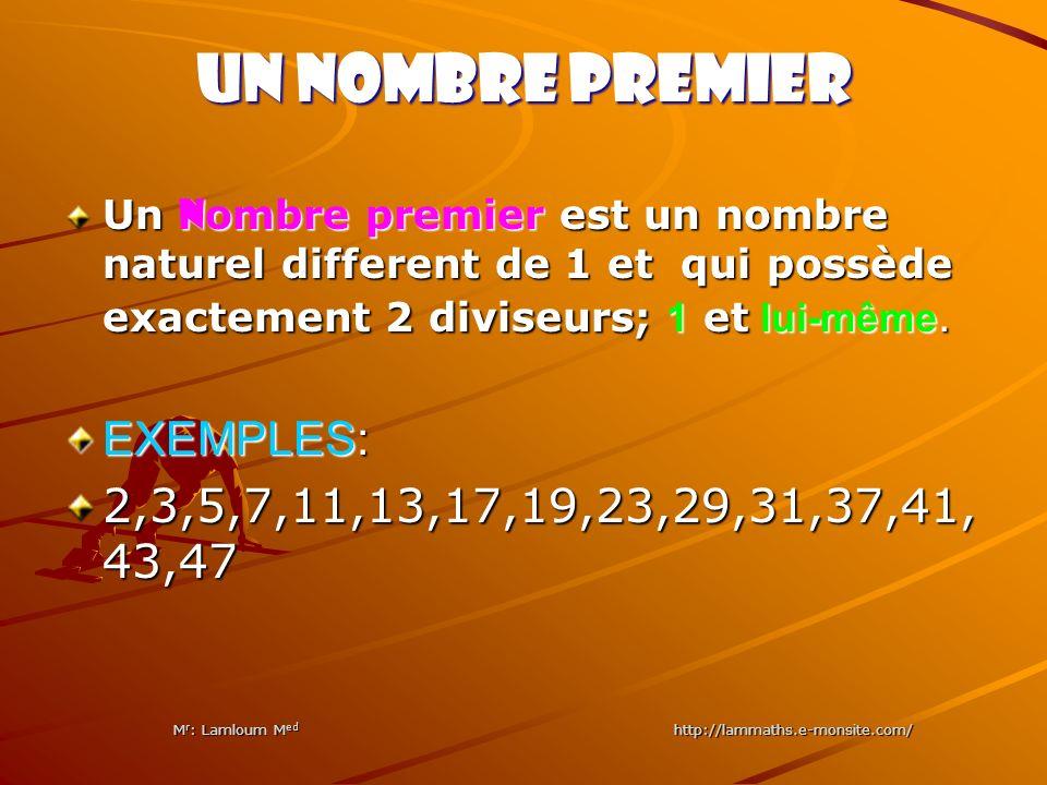 UN NOMBRE PREMIER Un n ombre premier est un nombre naturel different de 1 et qui possède exactement 2 diviseurs; 1 et lui-même. EXEMPLES: 2,3,5,7,11,1