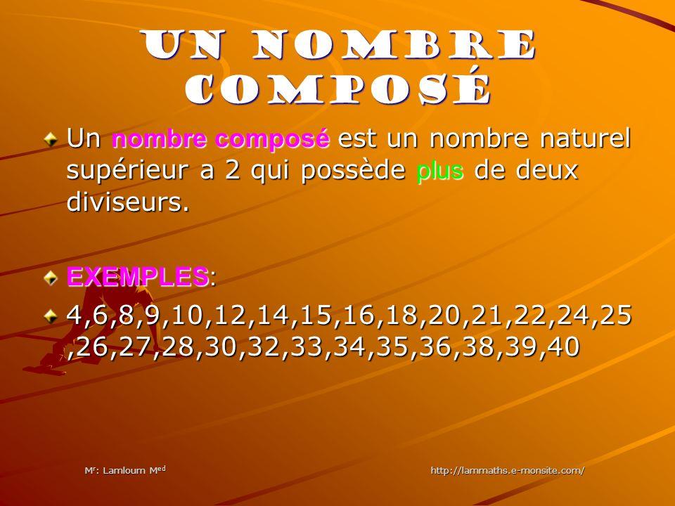 UN NOMBRE COMPOSÉ Un nombre composé est un nombre naturel supérieur a 2 qui possède plus de deux diviseurs. EXEMPLES: 4,6,8,9,10,12,14,15,16,18,20,21,