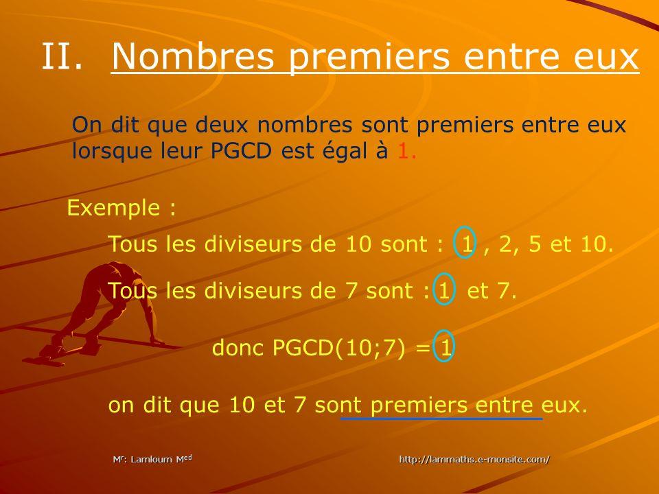 II. Nombres premiers entre eux On dit que deux nombres sont premiers entre eux lorsque leur PGCD est égal à 1. Exemple : Tous les diviseurs de 10 sont
