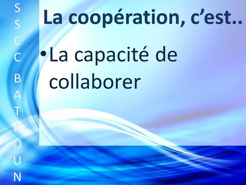 La coopération, cest.. La capacité de collaborer SSCC BATROUNSSCC BATROUN S S C C B A T R O U N