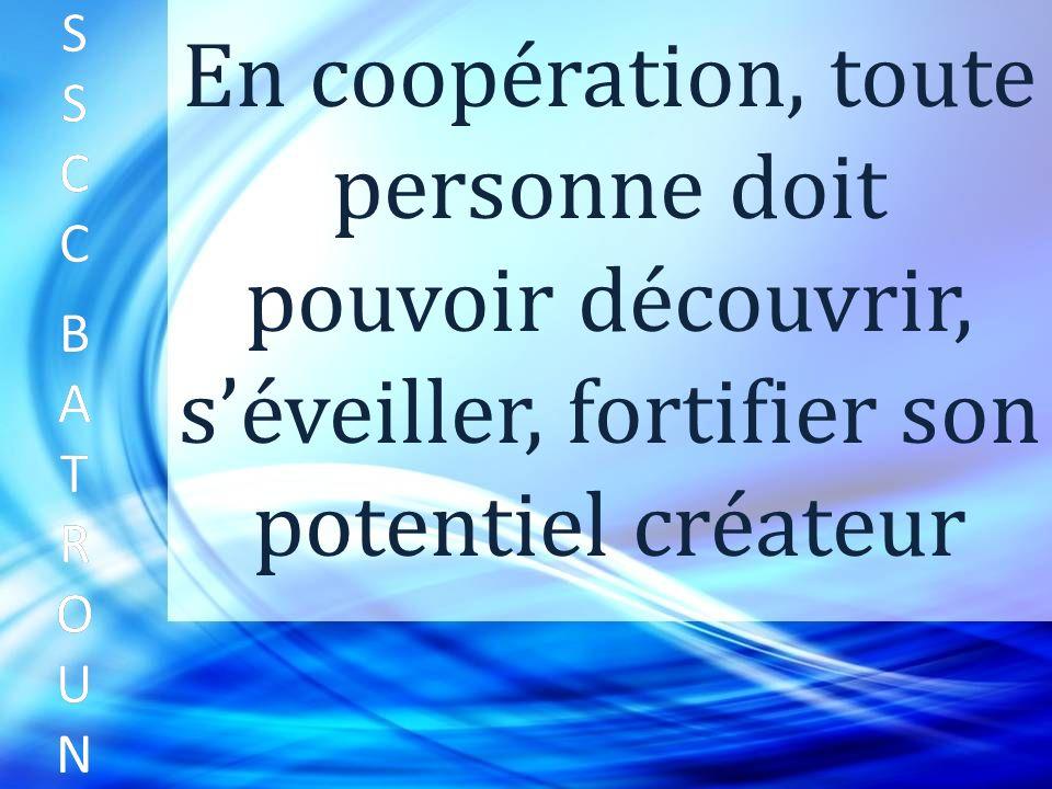 SSCC BATROUNSSCC BATROUN S S C C B A T R O U N En coopération, toute personne doit pouvoir découvrir, séveiller, fortifier son potentiel créateur