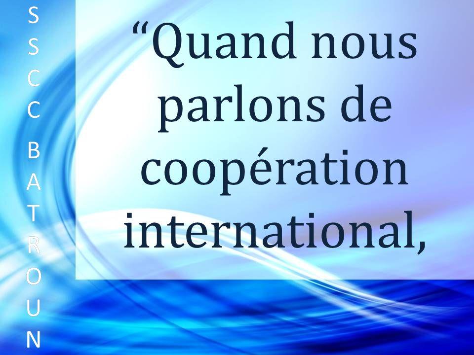 SSCC BATROUNSSCC BATROUN S S C C B A T R O U N Quand nous parlons de coopération international,