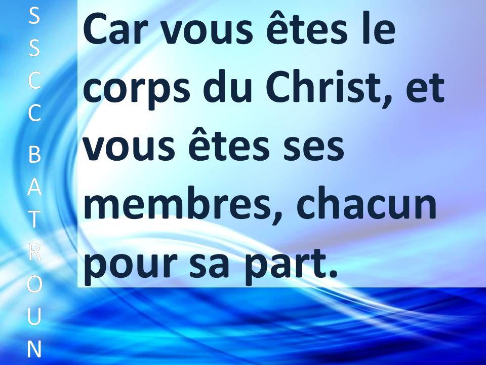 SSCC BATROUNSSCC BATROUN S S C C B A T R O U N Car vous êtes le corps du Christ, et vous êtes ses membres, chacun pour sa part.