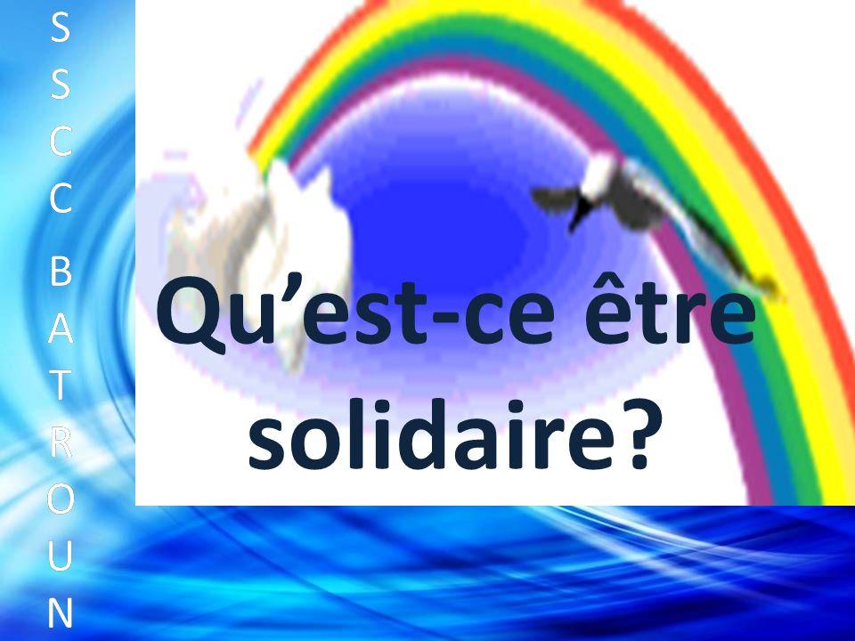 SSCC BATROUNSSCC BATROUN S S C C B A T R O U N Quest-ce être solidaire?