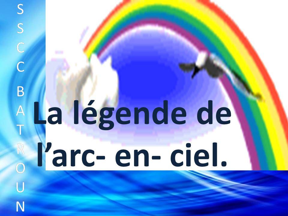 SSCC BATROUNSSCC BATROUN S S C C B A T R O U N La légende de larc- en- ciel.