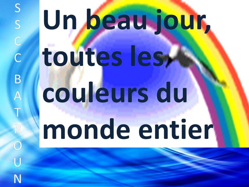 SSCC BATROUNSSCC BATROUN S S C C B A T R O U N Un beau jour, toutes les couleurs du monde entier