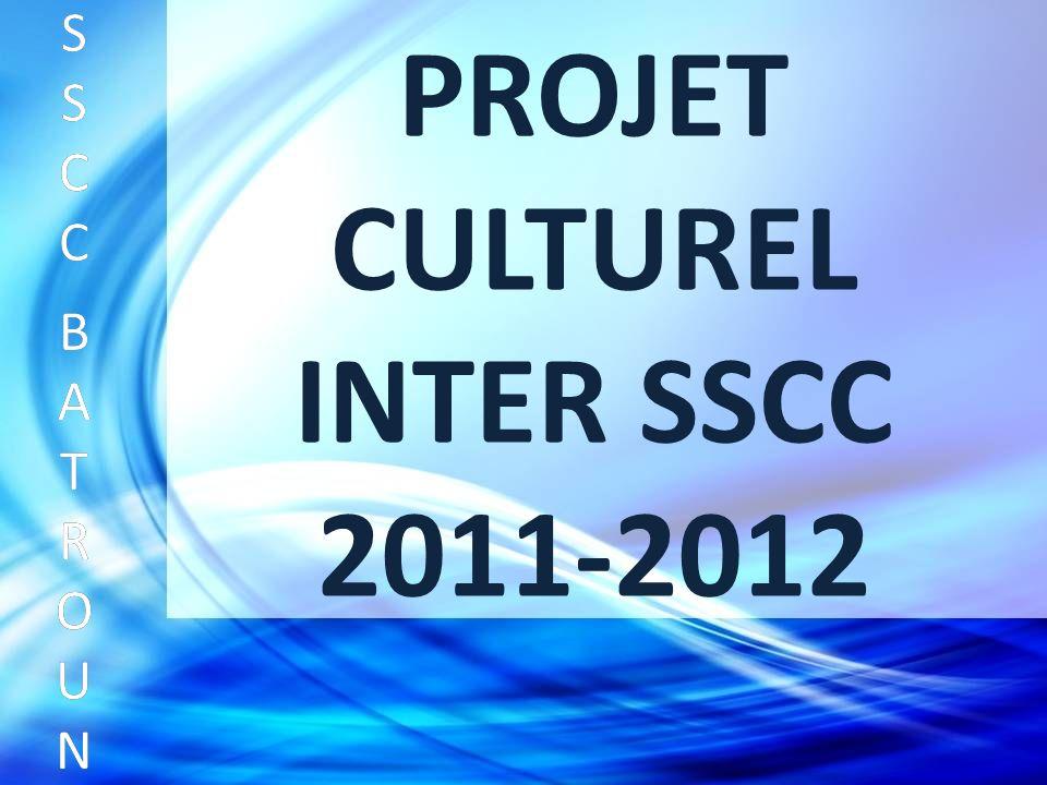 PROJET CULTUREL INTER SSCC 2011-2012 SSCC BATROUNSSCC BATROUN S S C C B A T R O U N