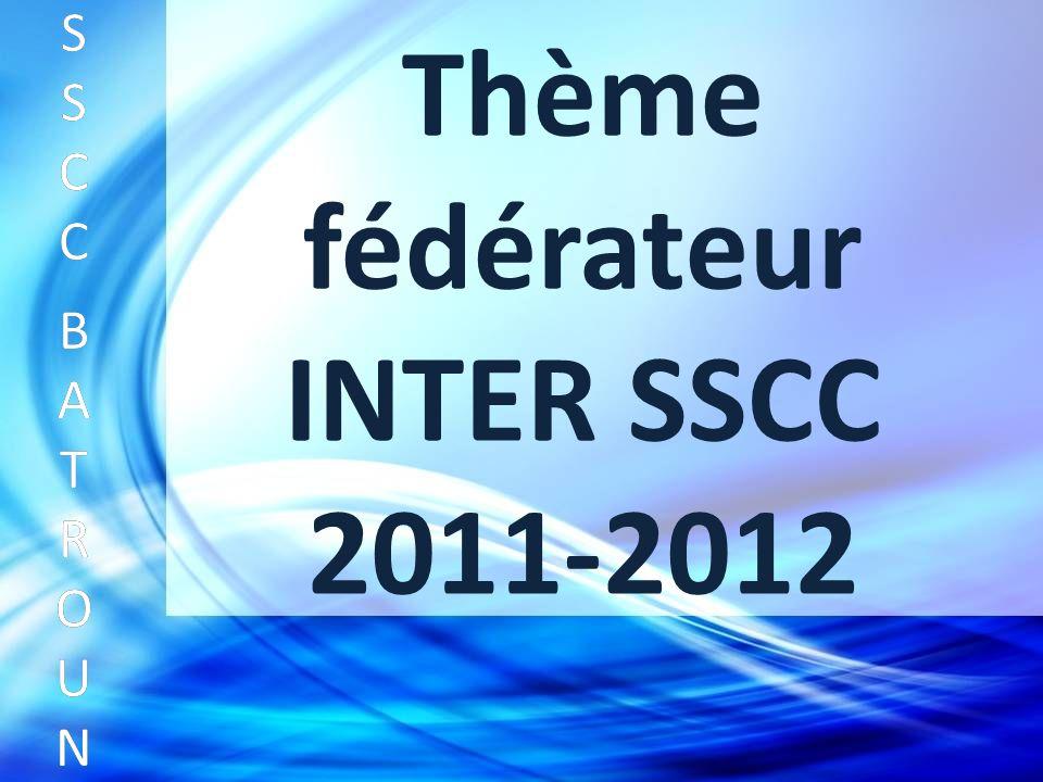 Thème fédérateur INTER SSCC 2011-2012 SSCC BATROUNSSCC BATROUN S S C C B A T R O U N