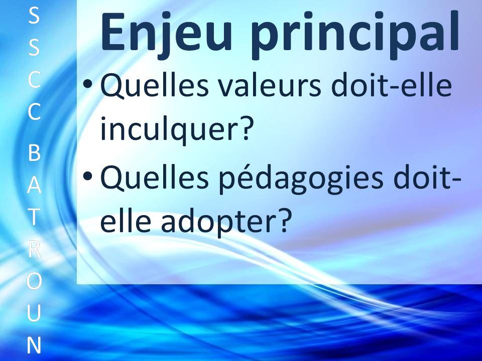 Enjeu principal Quelles valeurs doit-elle inculquer.