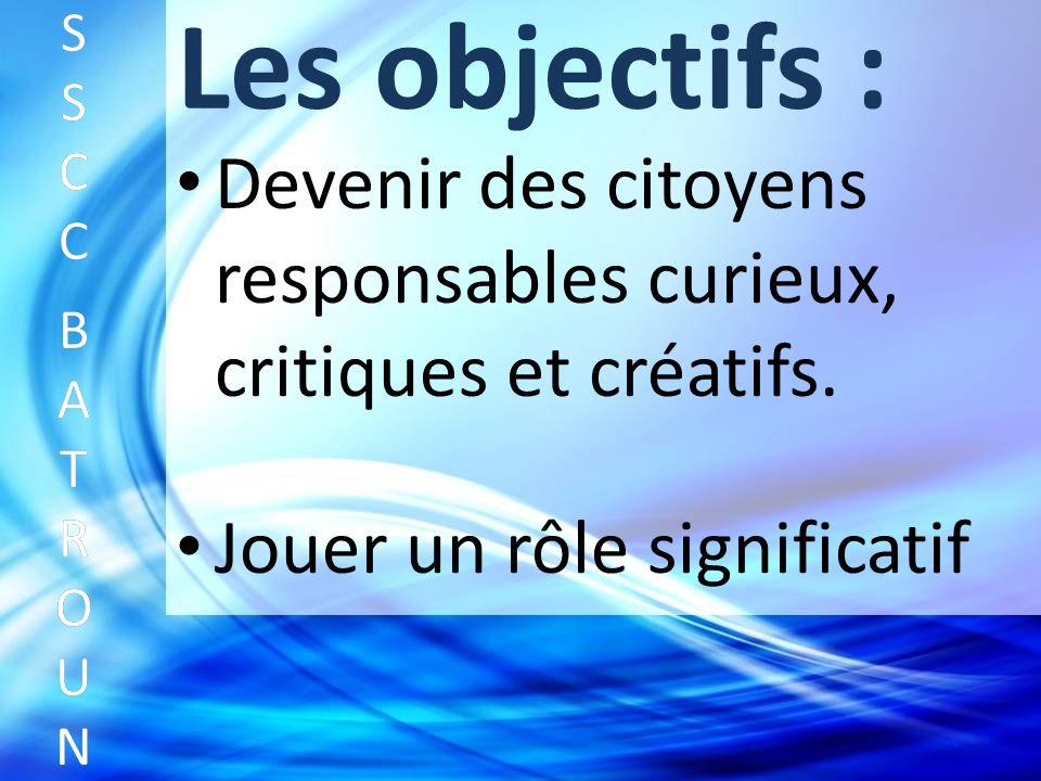 Les objectifs : Devenir des citoyens responsables curieux, critiques et créatifs.