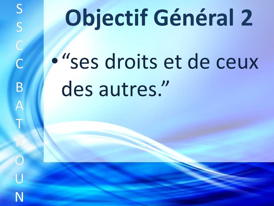 Objectif Général 2 ses droits et de ceux des autres. SSCC BATROUNSSCC BATROUN S S C C B A T R O U N