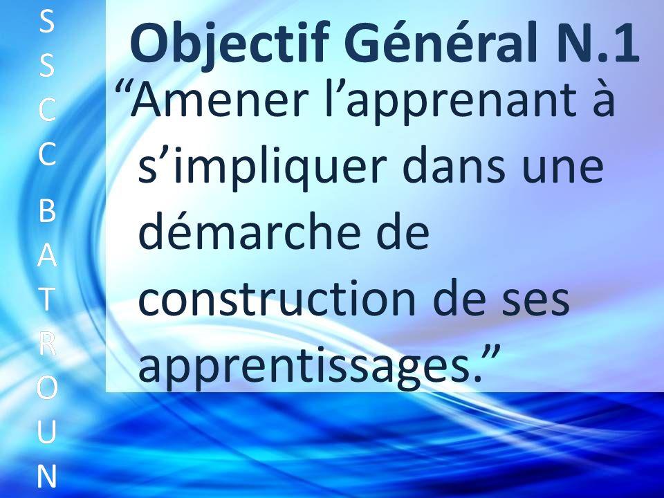 Objectif Général N.1 Amener lapprenant à simpliquer dans une démarche de construction de ses apprentissages.