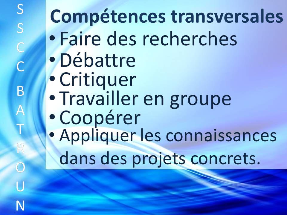 Compétences transversales SSCC BATROUNSSCC BATROUN S S C C B A T R O U N Faire des recherches Débattre Critiquer Travailler en groupe Coopérer Appliquer les connaissances dans des projets concrets.