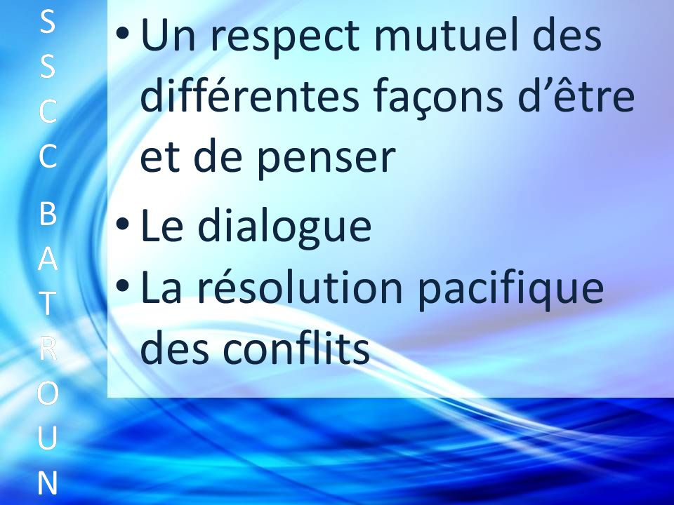 Un respect mutuel des différentes façons dêtre et de penser SSCC BATROUNSSCC BATROUN S S C C B A T R O U N Le dialogue La résolution pacifique des conflits