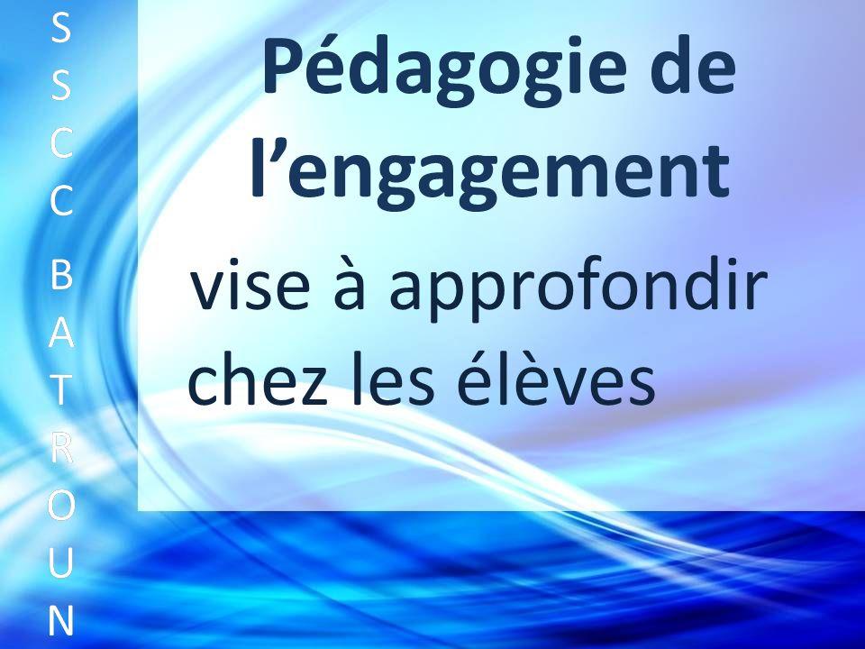 Pédagogie de lengagement vise à approfondir chez les élèves SSCC BATROUNSSCC BATROUN S S C C B A T R O U N