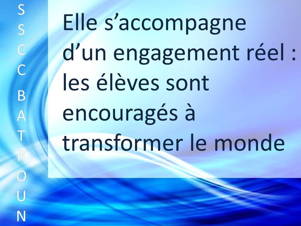 Elle saccompagne dun engagement réel : les élèves sont encouragés à transformer le monde SSCC BATROUNSSCC BATROUN S S C C B A T R O U N