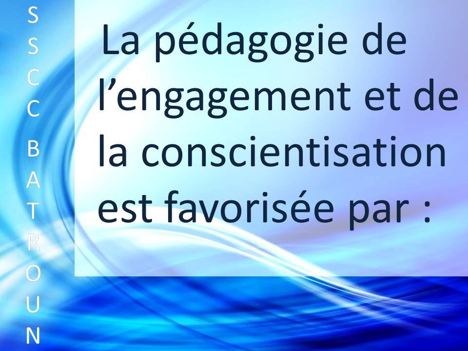 La pédagogie de lengagement et de la conscientisation est favorisée par : SSCC BATROUNSSCC BATROUN S S C C B A T R O U N