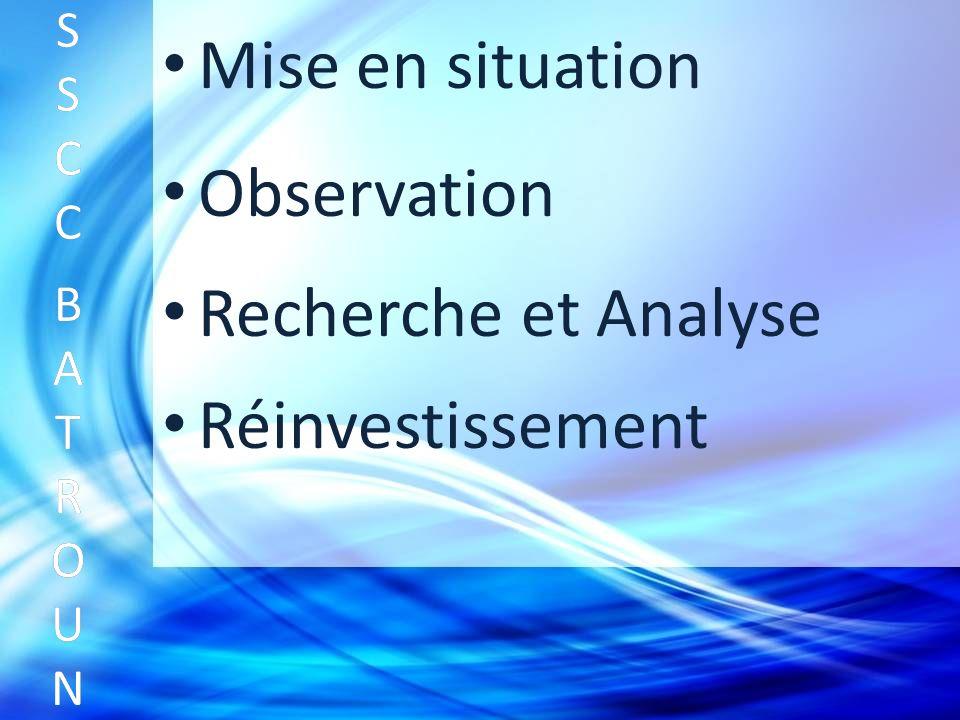 Mise en situation SSCC BATROUNSSCC BATROUN S S C C B A T R O U N Observation Recherche et Analyse Réinvestissement