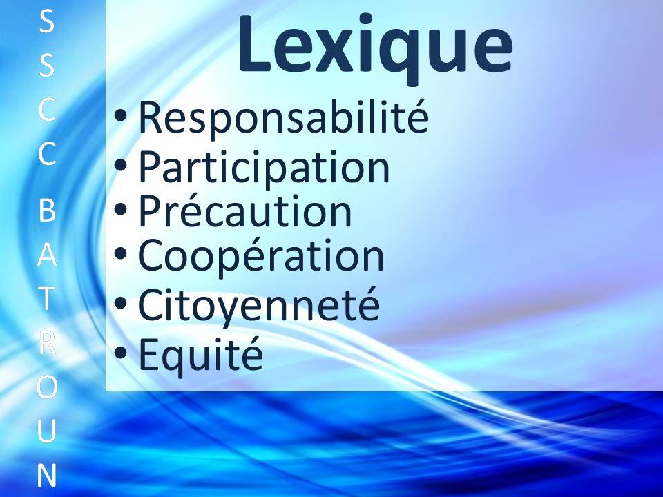 Lexique Responsabilité SSCC BATROUNSSCC BATROUN S S C C B A T R O U N Participation Précaution Coopération Citoyenneté Equité