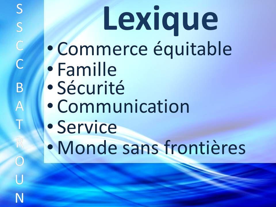 Lexique Commerce équitable SSCC BATROUNSSCC BATROUN S S C C B A T R O U N Famille Sécurité Communication Service Monde sans frontières
