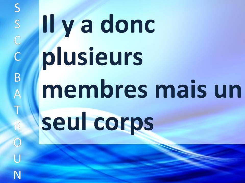SSCC BATROUNSSCC BATROUN S S C C B A T R O U N Il y a donc plusieurs membres mais un seul corps