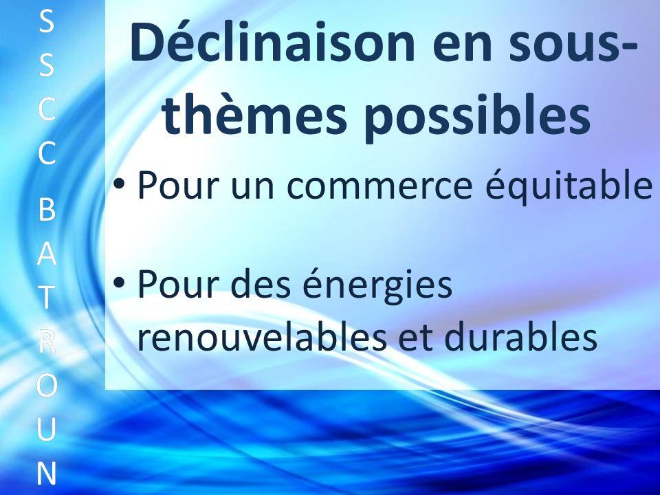 Déclinaison en sous- thèmes possibles Pour un commerce équitable SSCC BATROUNSSCC BATROUN S S C C B A T R O U N Pour des énergies renouvelables et durables