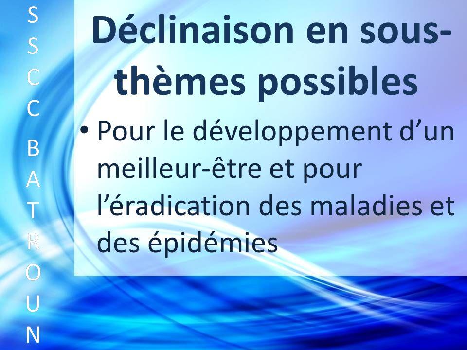 Déclinaison en sous- thèmes possibles Pour le développement dun meilleur-être et pour léradication des maladies et des épidémies SSCC BATROUNSSCC BATROUN S S C C B A T R O U N
