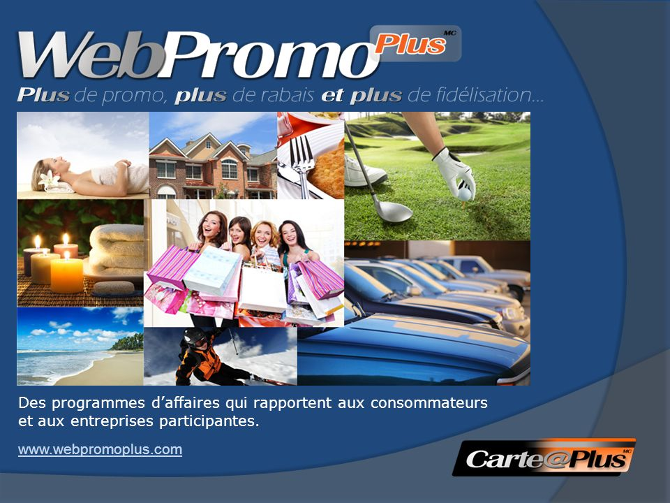 Des programmes daffaires qui rapportent aux consommateurs et aux entreprises participantes. www.webpromoplus.com