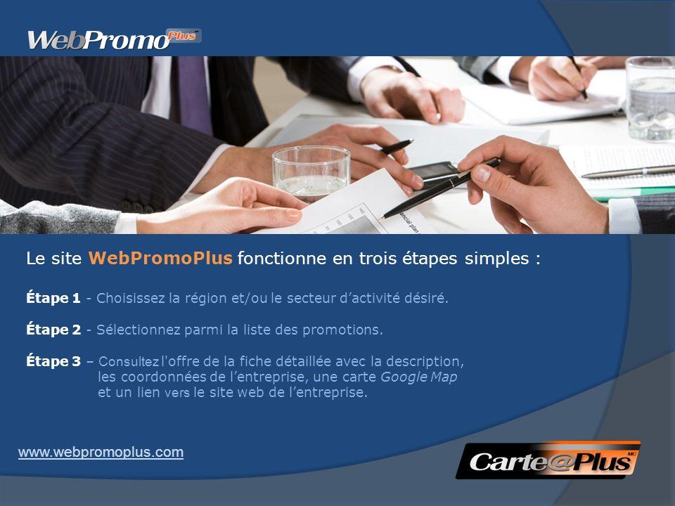 Le site WebPromoPlus fonctionne en trois étapes simples : Étape 1 - Choisissez la région et/ou le secteur dactivité désiré. Étape 2 - Sélectionnez par