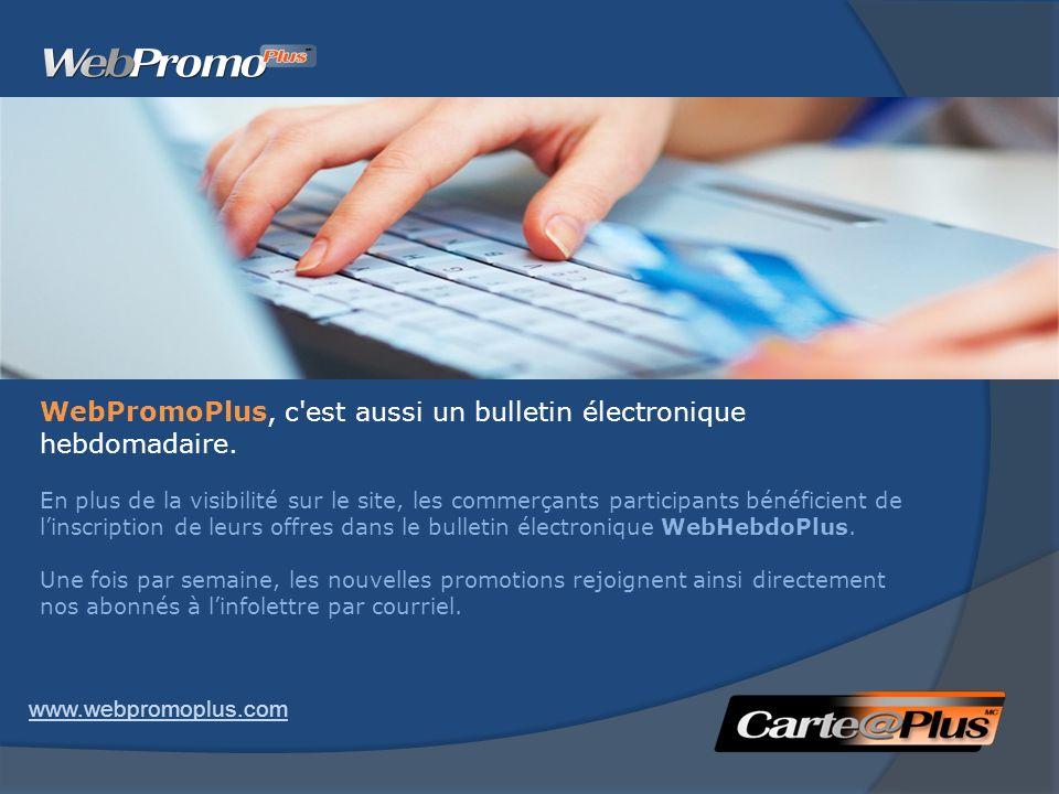 WebPromoPlus, c'est aussi un bulletin électronique hebdomadaire. En plus de la visibilité sur le site, les commerçants participants bénéficient de lin