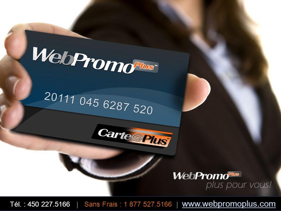 Tél. : 450 227.5166 | Sans Frais : 1 877 527.5166 | www.webpromoplus.com www.webpromoplus.com