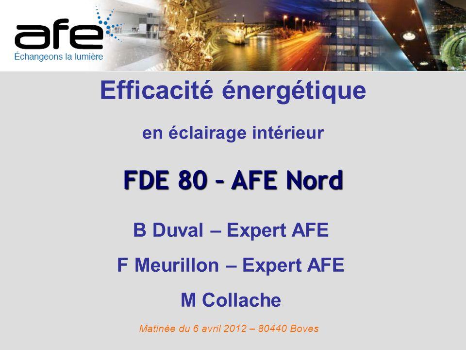 Efficacité énergétique en éclairage intérieur – Gestion et nouvelles technologies FDE 80 – AFE Nord Bernard Duval – Expert AFE Matinée du 6 avril – 80440 Boves
