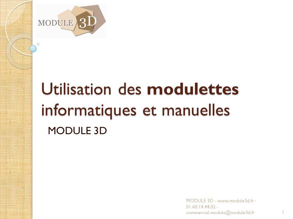 Utilisation des modulettes informatiques et manuelles MODULE 3D MODULE 3D - www.module3d.fr - 01.60.14.44.02 - commercial.module@module3d.fr1