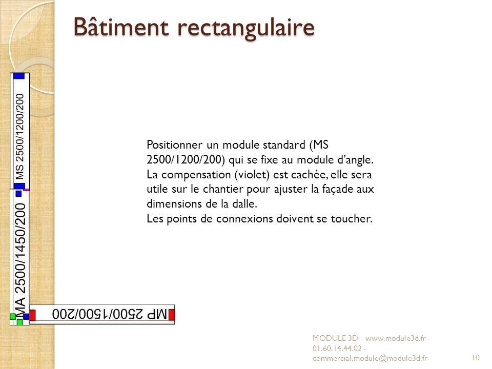 Bâtiment rectangulaire MODULE 3D - www.module3d.fr - 01.60.14.44.02 - commercial.module@module3d.fr10 Positionner un module standard (MS 2500/1200/200