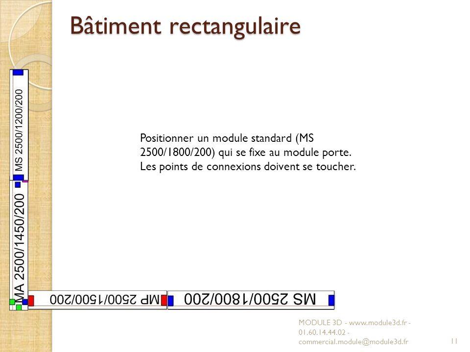 Bâtiment rectangulaire MODULE 3D - www.module3d.fr - 01.60.14.44.02 - commercial.module@module3d.fr11 Positionner un module standard (MS 2500/1800/200) qui se fixe au module porte.