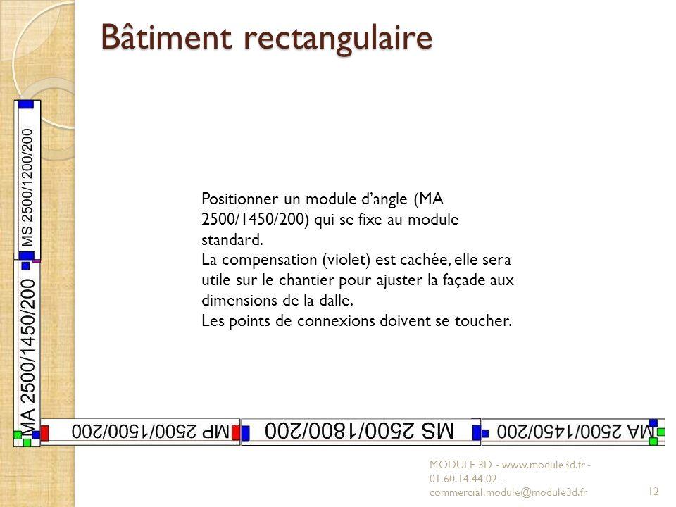 Bâtiment rectangulaire MODULE 3D - www.module3d.fr - 01.60.14.44.02 - commercial.module@module3d.fr12 Positionner un module dangle (MA 2500/1450/200)