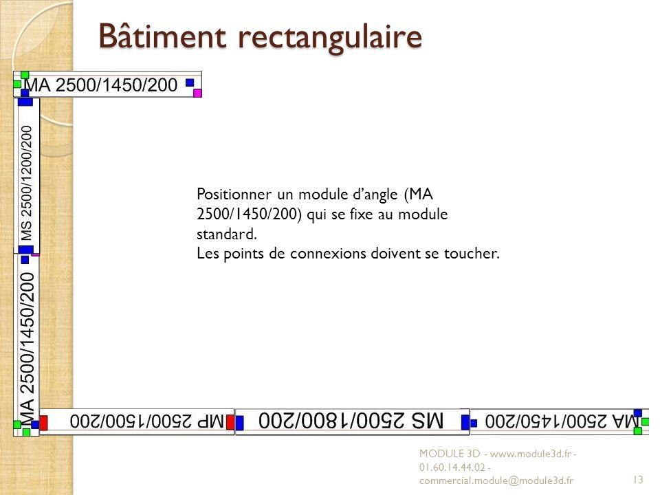 Bâtiment rectangulaire MODULE 3D - www.module3d.fr - 01.60.14.44.02 - commercial.module@module3d.fr13 Positionner un module dangle (MA 2500/1450/200) qui se fixe au module standard.