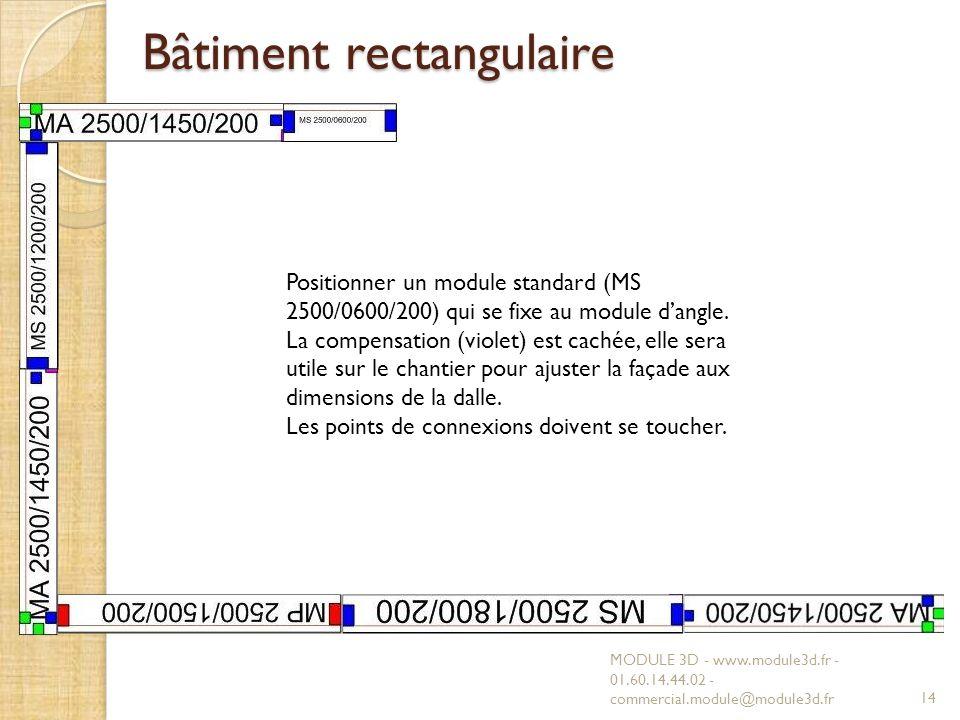 Bâtiment rectangulaire MODULE 3D - www.module3d.fr - 01.60.14.44.02 - commercial.module@module3d.fr14 Positionner un module standard (MS 2500/0600/200) qui se fixe au module dangle.