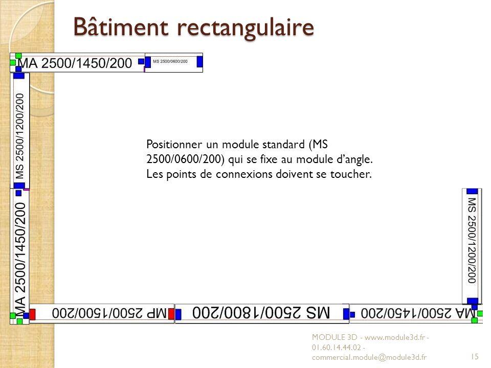 Bâtiment rectangulaire MODULE 3D - www.module3d.fr - 01.60.14.44.02 - commercial.module@module3d.fr15 Positionner un module standard (MS 2500/0600/200) qui se fixe au module dangle.