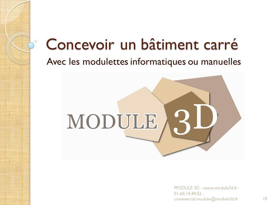 Concevoir un bâtiment carré Avec les modulettes informatiques ou manuelles MODULE 3D - www.module3d.fr - 01.60.14.44.02 - commercial.module@module3d.f