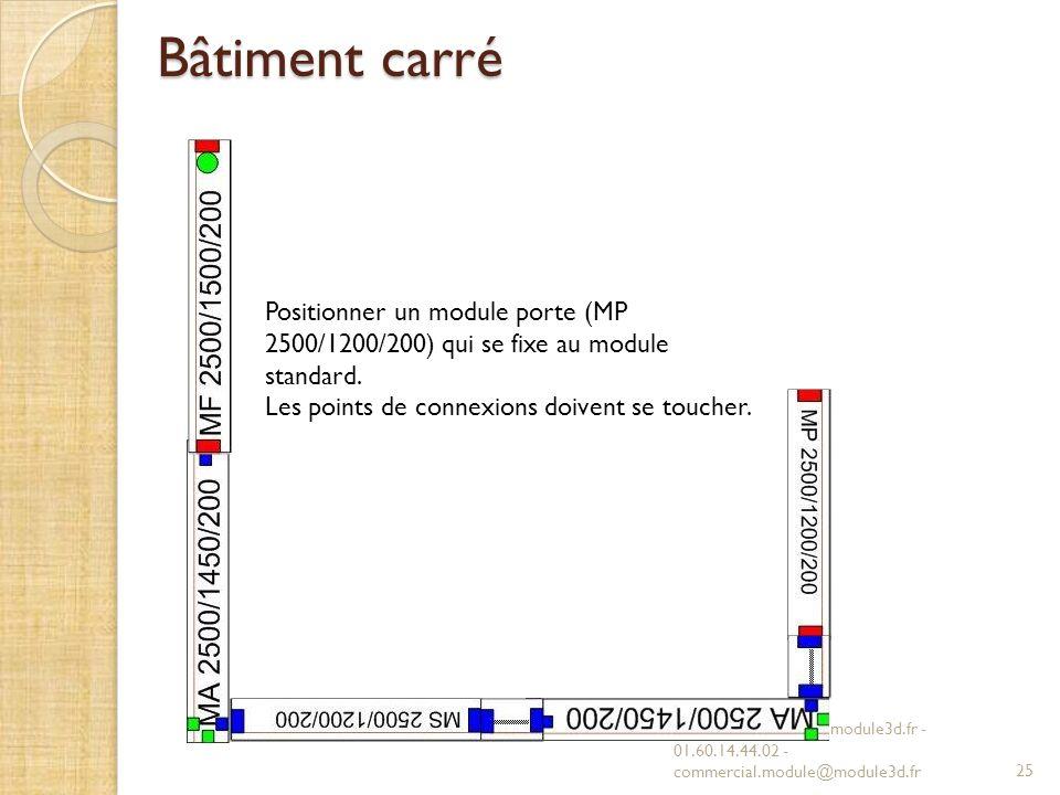 Bâtiment carré MODULE 3D - www.module3d.fr - 01.60.14.44.02 - commercial.module@module3d.fr25 Positionner un module porte (MP 2500/1200/200) qui se fixe au module standard.