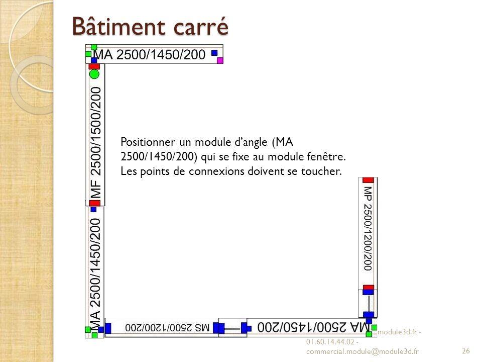 Bâtiment carré MODULE 3D - www.module3d.fr - 01.60.14.44.02 - commercial.module@module3d.fr26 Positionner un module dangle (MA 2500/1450/200) qui se fixe au module fenêtre.