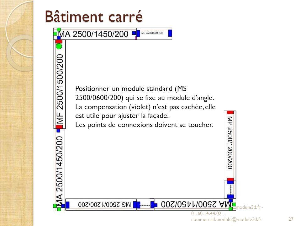 Bâtiment carré MODULE 3D - www.module3d.fr - 01.60.14.44.02 - commercial.module@module3d.fr27 Positionner un module standard (MS 2500/0600/200) qui se fixe au module dangle.