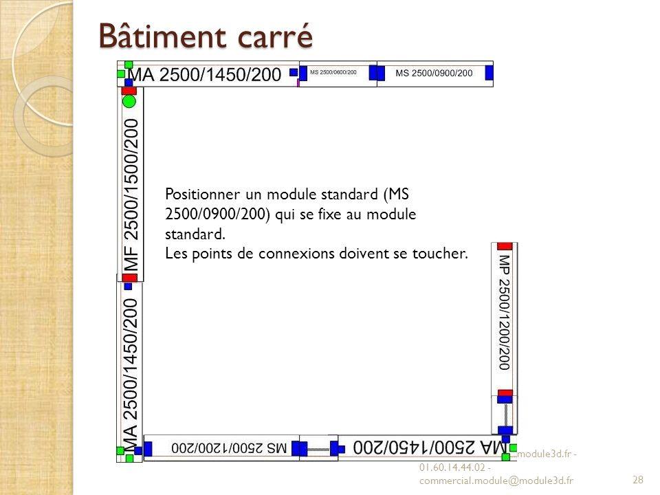 Bâtiment carré MODULE 3D - www.module3d.fr - 01.60.14.44.02 - commercial.module@module3d.fr28 Positionner un module standard (MS 2500/0900/200) qui se