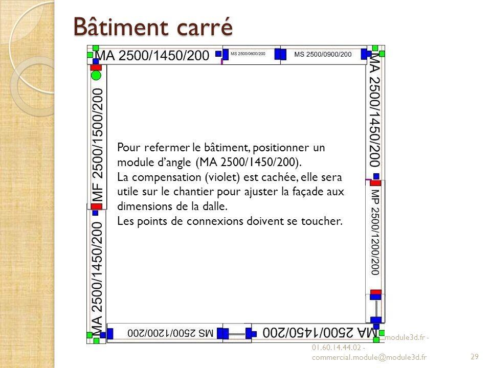 Bâtiment carré MODULE 3D - www.module3d.fr - 01.60.14.44.02 - commercial.module@module3d.fr29 Pour refermer le bâtiment, positionner un module dangle (MA 2500/1450/200).