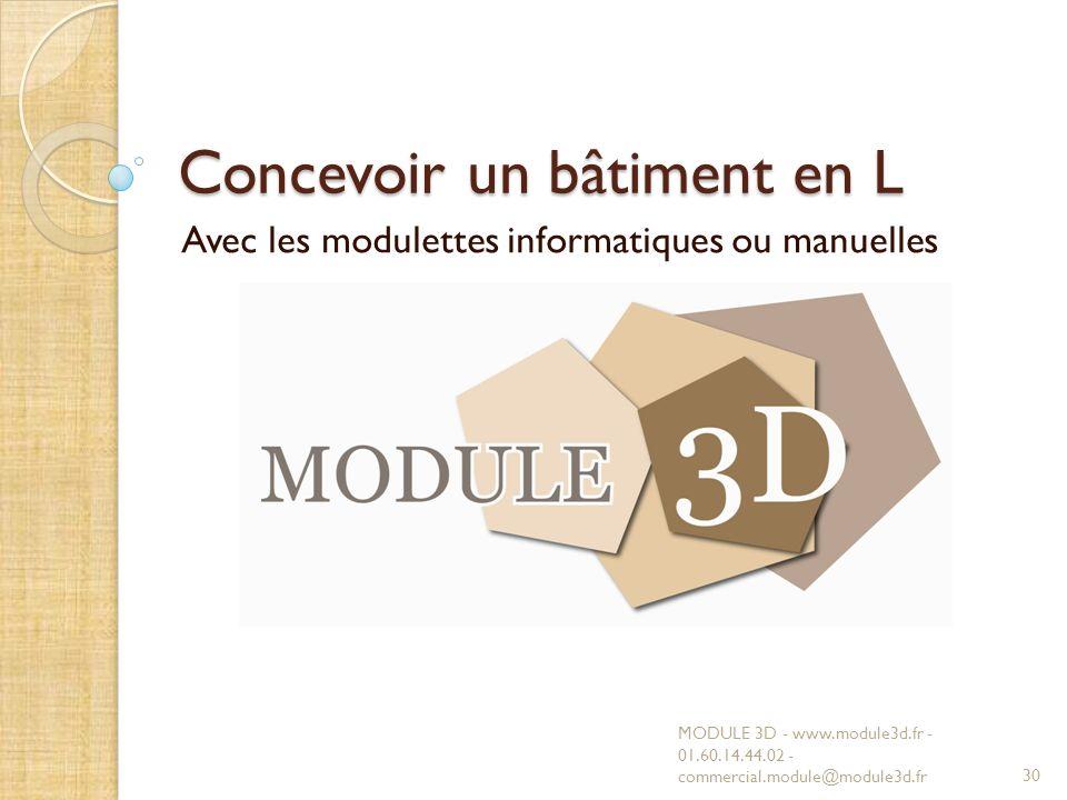 Concevoir un bâtiment en L Avec les modulettes informatiques ou manuelles MODULE 3D - www.module3d.fr - 01.60.14.44.02 - commercial.module@module3d.fr
